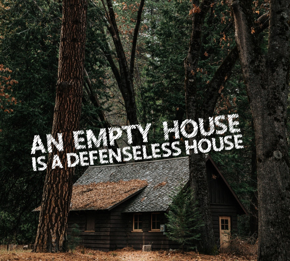 An Empty House Is A Defenseless House Image